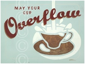 May Your Cup Overflow